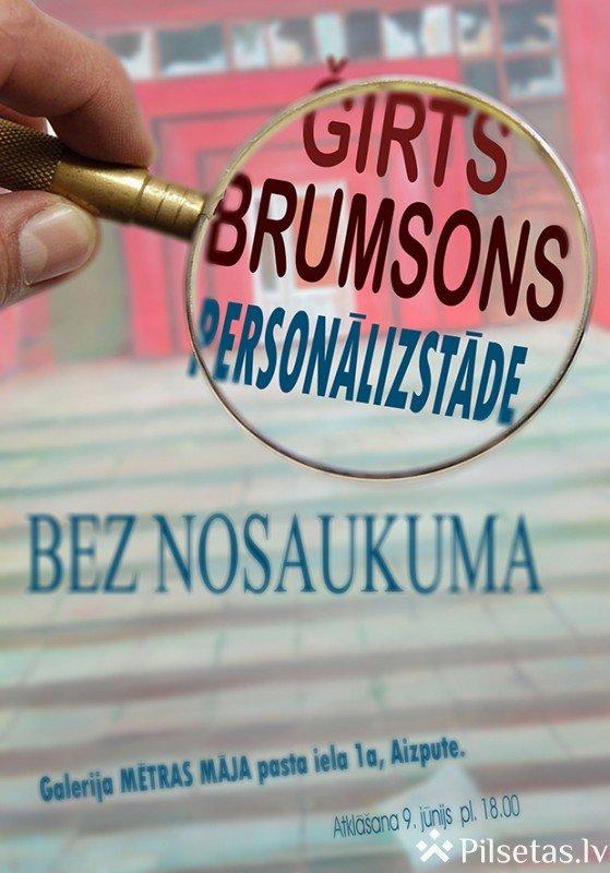 """Ģirts Brumsons personālizstāde """"Bez nosaukuma"""""""